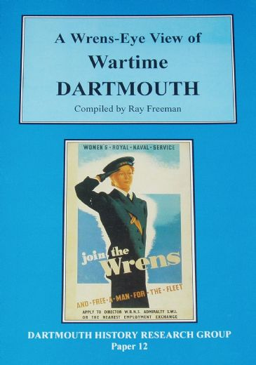 A Wrens-Eye View of Wartime Dartmouth, compiled by Ray Freeman